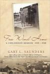 Free Wind Home: A Childhood Memoir, 1935-1948 - Gary Saunders