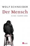Der Mensch - Wolf Schneider