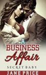 ROMANCE: A Business Affair: (Bad Boy Secret Baby Pregnancy Romance) (New Adult Contemporary Romance) - Jane Price