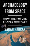 Archaeology from Space - Sarah Parcak