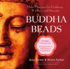 Buddha Beads: Mala Mantras for Guidance, Wisdom, and Serenity - Monte Farber, Amy Zerner