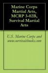 Marine Corps Martial Arts, MCRP 3-02B, Survival Martial Arts - United States Marine Corps