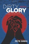Dirty Glory: Go Where Your Best Prayers Take You (Red Moon Chronicles) - Pete Greig, Bear Grylls