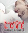 Haunted Love - Jessica Frances