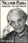 Antipoems, New And Selected - Nicanor Parra