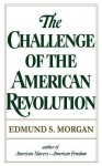 The Challenge of the American Revolution - Edmund S. Morgan