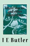 Ghost Stories And Other Island Tales: A colonial officer in the Gilbert Islands - Mr I E Butler