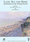 Land, Sea and Home: Settlement in the Viking Period - John Hines, Alan Lane, Mark Redknap