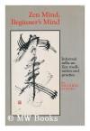Zen Mind, Beginner's Mind - Shunryu Suzuki, David Chadwick