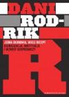 Jedna ekonomia, wiele recept. Globalizacja, instytucje i wzrost gospodarczy - Dani Rodrik