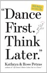 Dance First, Think Later: 618 Rules to Live by - Kathryn Petras, Ross Petras