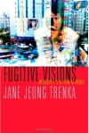 Fugitive Visions: An Adoptee's Return to Korea - Jane Jeong Trenka