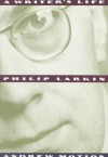 Philip Larkin: A Writer's Life - Andrew Motion