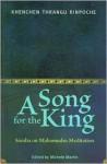 A Song for the King: Saraha on Mahamudra Meditation - Khenchen Thrangu, Michele Martin, Peter O'Hearn