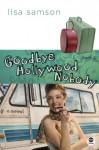 Goodbye Hollywood Nobody - Lisa Samson, Brendan O'Rourke, DeEtte Sauer