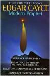 Edgar Cayce: Modern Prophet: Edgar Cayce on Prophecy; Edgar Cayce on Religion and Psychic Experience; Edgar Cayce on Mysteries of the Mind; Edgar Cayce on Reincarnation - Mary Ellen Carter, Edgar Cayce