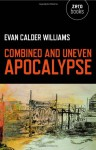 Combined and Uneven Apocalypse - Evan Calder Williams