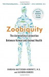 Zoobiquity: The Astonishing Connection Between Human and Animal Health - Barbara Natterson-Horowitz, Kathryn Bowers