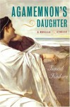 Agamemnon's Daughter: A Novella and Stories - Ismail Kadaré, David Bellos, Tedi Papavrami