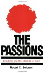 The Passions: Emotions and the Meaning of Life - Robert C. Solomon