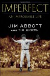 Imperfect: An Improbable Life - Jim Abbott, Tim Brown