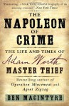 The Napoleon of Crime: The Life and Times of Adam Worth, Master Thief - Ben Macintyre