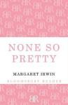 None So Pretty - Margaret Irwin