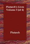 Lives, Vol 3 of 4 - Plutarch