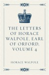 The Letters of Horace Walpole, Earl of Orford, Volume 4 - Horace Walpole
