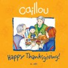 Caillou: Happy Thanksgiving! - Sarah Margaret Johanson, Pierre Brignaud