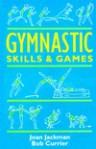Gymnastic Skills and Games - Joan Jackman, Bob Currier