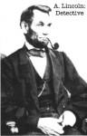 Abraham Lincoln: Detective - Allen Appel