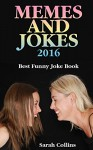 Memes and Jokes 2016: Best Funny Joke Book: (Book of Jokes, Humorous Books) - Sarah Collins