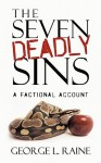 The Seven Deadly Sins: A Factional Account - George L. Raine