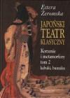 Japoński teatr klasyczny. Korzenie i metamorfozy tom 2, kabuki, bunraku - Estera Żeromska