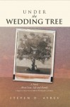 Under the Wedding Tree : A Sequel to Fallow Are the Fields & We Danced Until Dawn - Steven D. Ayres
