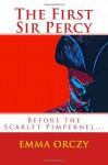 The First Sir Percy - Emmuska Orczy