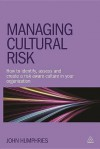 Managing Cultural Risk: How to Identify, Assess and Create a Risk Aware Culture in Your Organization - John Humphries