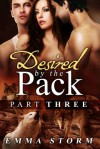 Desired by the Pack: Part Three - Emma Storm