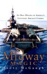 Midway Magic: An Oral History of America's Legendary Aircraft Carrier - Scott McGaugh