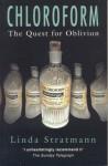Chloroform: The Quest for Oblivion - Linda Stratmann