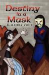Destiny in a Mask - Kimberly Vogel