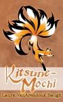 Kitsune-Mochi (Kitsune Tales) - Laura VanArendonk Baugh