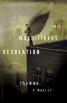This Magnificent Desolation: A Novel - Thomas O'Malley