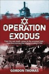 Operation Exodus: The Perilous Journey from the Nazi Camps to the Promised Land-- And Back - Thomas, Gordon Thomas