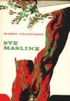 Sve masline - Marin Franičević