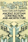 Ancient Egyptian Construction and Architecture - Somers Clarke