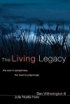 The Living Legacy: The Soul in Paraphrase, the Heart in Pilgrimage - Ben Witherington III, Julie Noelle Hare