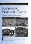 Restoring Natural Capital: Science, Business, and Practice - James Aronson, Suzanne J. Milton, James N. Blignaut, Peter H. Raven