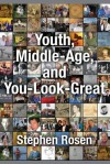 Youth, Middle-Age, and You-Look-Great: Dying to Come Back as a Memoir - Stephen Rosen